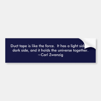 Duct tape is like the force.  It has a light si... Bumper Sticker