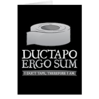 Ductapo Ergo Sum.  I duct tape, therefore I am. Card
