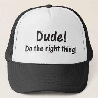 Dude! Do the right thing Hat