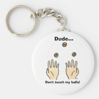 Dude... Don't touch my balls! Basic Round Button Keychain