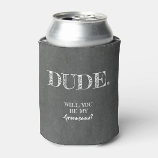 DUDE - Funny Groomsman Proposal Can Cooler