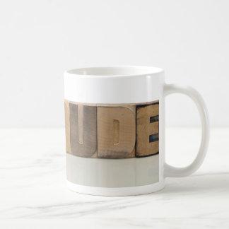 dude! in old wood type mug