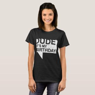 dude its my birthday t-shirts