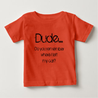 Dude left my car baby tshirt