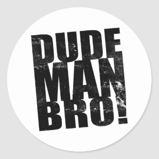 Dude, Man, Bro! Classic Round Sticker