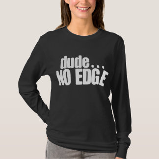 Dude, No Edge T-Shirt