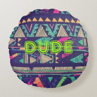 Dude - Round Pillow
