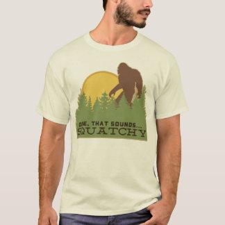 Dude...That Sounds Squatchy T-Shirt