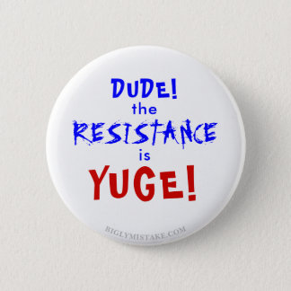 DUDE THE RESISTANCE IS YUGE! 2 INCH ROUND BUTTON