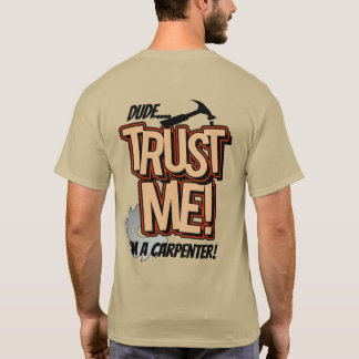 Dude Trust Me Im a Carpenter T-Shirt