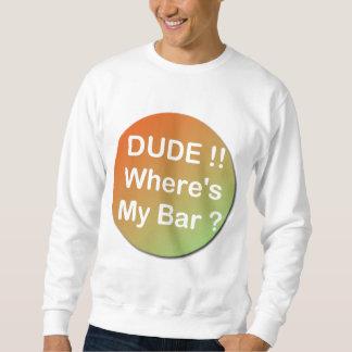 DUDE Where`s my bar Sweatshirt