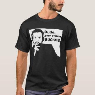 Dude, your system Sucks - black T-Shirt