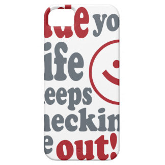 dude your wife keeps checking me out iPhone 5 case