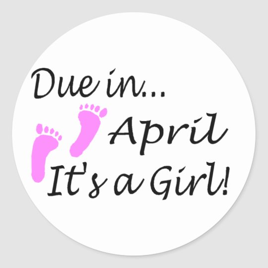 Due In April (It's A Girl) Classic Round Sticker