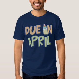 Due In April Tshirts