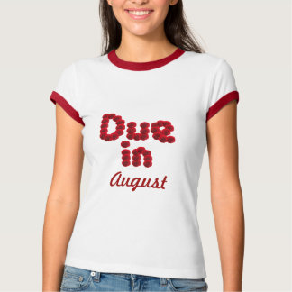 Due in August Tshirt