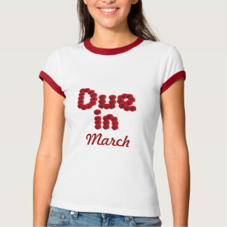 Due in March Tshirt