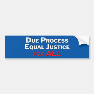 Due Process, Equal Justice, For ALL Bumper Sticker