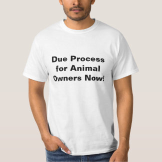 Due Process for Animal Owners Now! Shirts