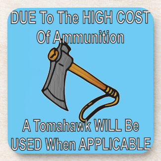 Due To High Cost Of Ammo A Tomahawk Will Be Used Coaster