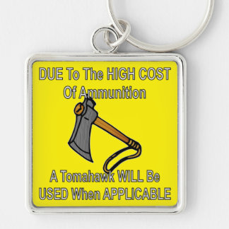 Due To High Cost Of Ammo A Tomahawk Will Be Used Keychain