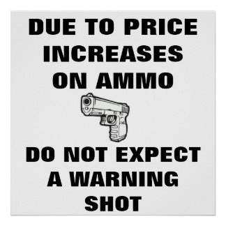 DUE TO PRICE INCREASES ON AMMO DO NOT EXPECT... POSTER