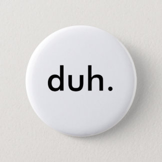 duh. 2 inch round button