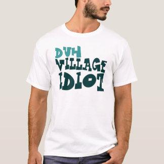 duh Village Idiot T-Shirt