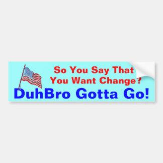 DuhBro Gotta Go! Bumper Sticker