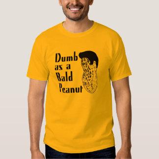 Dumb as a Bald Peanut Tshirts