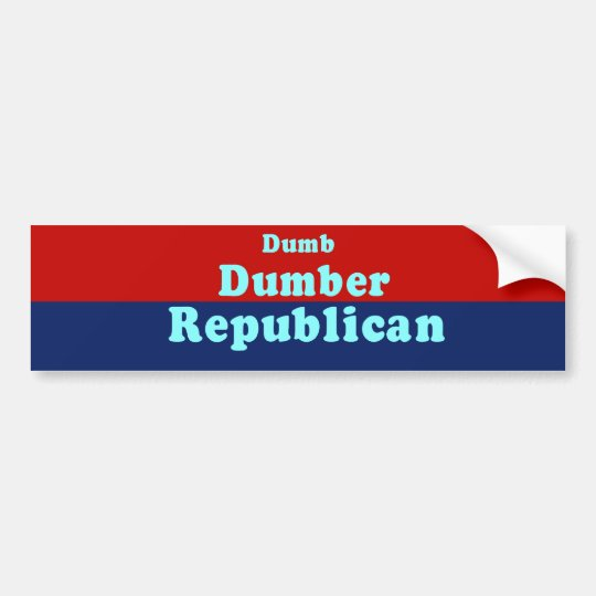 Dumb. Dumber. Republican Bumper Sticker
