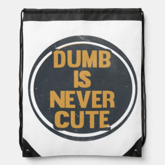 Dumb is never cute tee drawstring bag