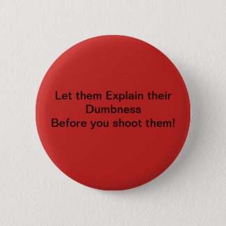 dumbness shoot them badge 2 inch round button