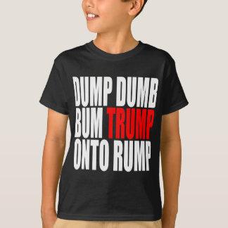 """""""DUMP DUMB BUM TRUMP ONTO RUMP"""" T-Shirt"""