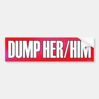 Dump Her/Him bumpersticker Bumper Sticker
