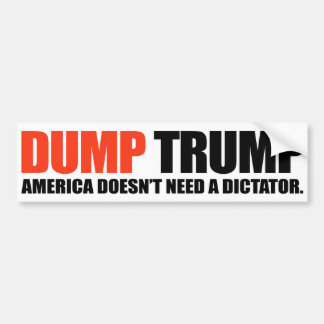 DUMP TRUMP - America doesn't need a dictator - Bumper Sticker