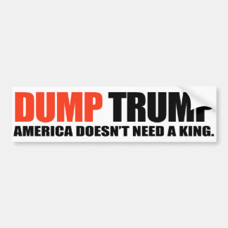 DUMP TRUMP - America doesn't need a king - Bumper Sticker