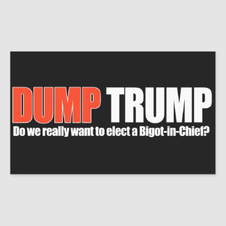 DUMP TRUMP - Do we really want a Bigot-in-Chief -