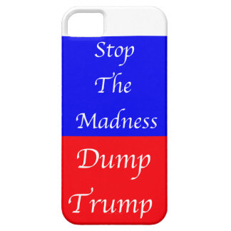 Dump Trump Stop The Madness iPhone 5 Cases