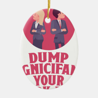 Dump Your Significant Jerk Day - Appreciation Day Ceramic Ornament