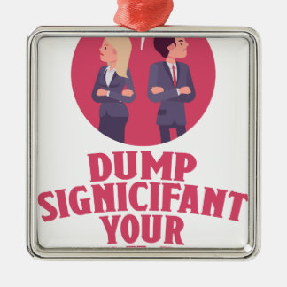 Dump Your Significant Jerk Day - Appreciation Day Metal Ornament