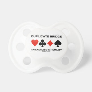 Duplicate Bridge An Exercise In Humility (Humor) Pacifiers
