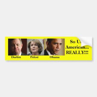 Durbin, Pelosi, Obama, So Un-American... REALLY!!! Bumper Sticker