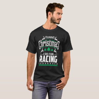 During Christmas I Go For Racing A Cool Gift T-Shirt