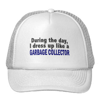During The Day I Dress Up Like A Garbage Collector Hats