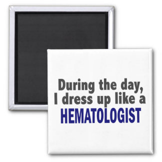 During The Day I Dress Up Like A Hematologist Magnet