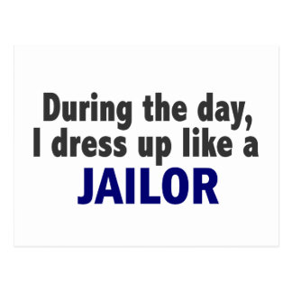 During The Day I Dress Up Like A Jailor Postcard