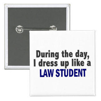 During The Day I Dress Up Like A Law Student 2 Inch Square Button