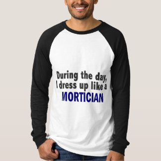During The Day I Dress Up Like A Mortician