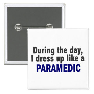 During The Day I Dress Up Like A Paramedic Pins